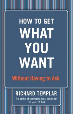 How to Get What You Want... By Templar, Richard