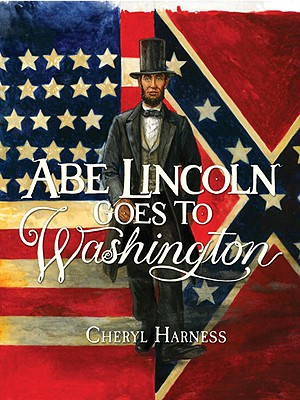 Abe Lincoln Goes to Washington By Harness, Cheryl